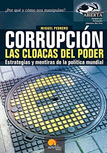 Corrupción. Las Cloacas del Poder: Estrategias y mentiras de la política mundial (Versión sin solapas)