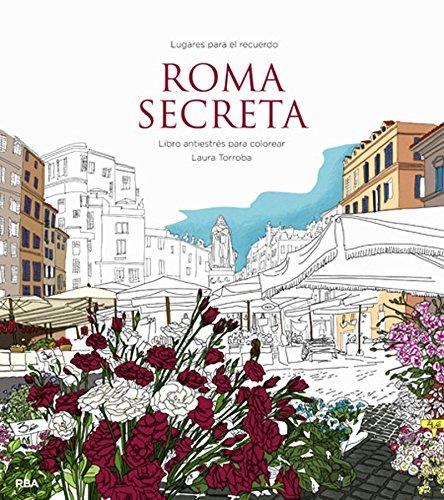 Roma secreta: Libro antiestrés para colorear (PRACTICA)