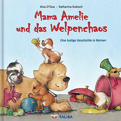 Mama Amelie und das Welpenchaos: Eine lustige Geschichte in Reimen