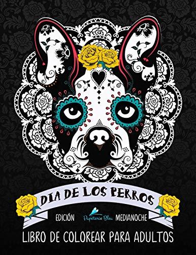Dia De Los Perros Libro De Colorear Para Adultos: Fondo Negro: Edición medianoche: Un libro único para los amantes de los perros (Día de los Muertos calaveras de azúcar) por Papeterie Bleu
