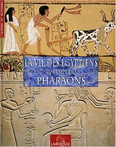La Vie des Egyptiens au temps des Pharaons