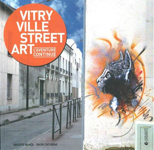 Vitry ville street art : L'aventure continue par Brigitte Silhol, Nath Oxygène