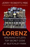 Lorenz: Breaking Hitler's Top Secret Code at Bletchley Park (Espionage)