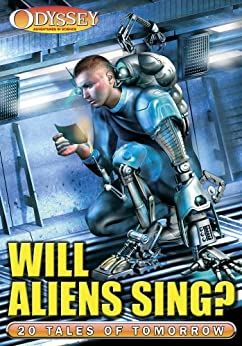 Will Aliens Sing? 20 Tales of Tomorrow from Odyssey by [Smibert, Angie, Owens, Gareth, MacPherson Artinian, Zareh, Butler, Chris, Baldry, Cherith, Wills, Steven R., Frizell, John, Walker, Deborah]