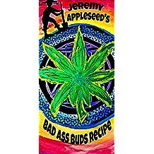 Jeremy Appleseed's Badass Buds Recipie (English Edition)
