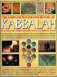 The Complete Illustrated History of Kabbalah: Exploring the Ancient Esoteric Heart of Jewish Mysticism