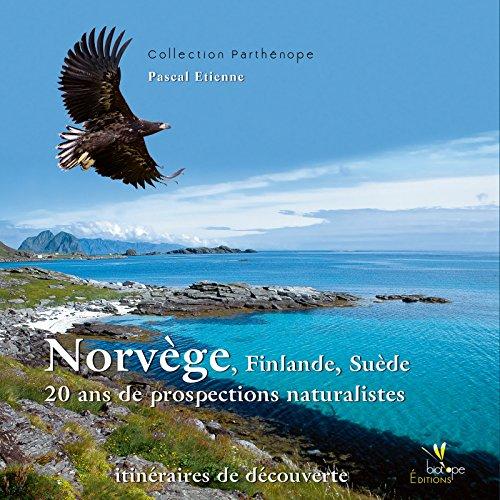 Norvge Finlande Sude 20 ans de prospections naturalistes: Itinraires de dcouverte