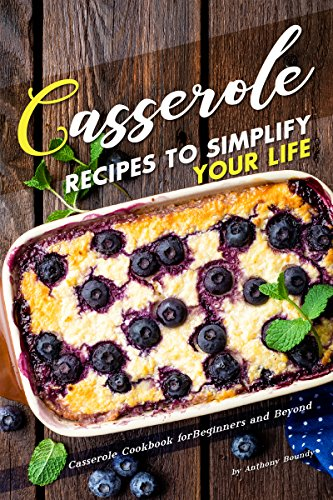 Casserole Recipes to Simplify your Life: Casserole Cookbook for Beginners and Beyond (English Edition)