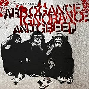 Arrogance Ignorance and Greed