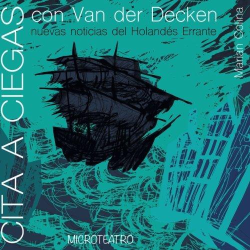 Cita a Ciegas con Van der Decken: Nuevas Noticias del Holandes Errante: Volume 1 (Coleccin Microteatro)