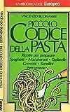 PICCOLO CODICE DELLA PASTA. Ricette per preparare spaghetti, maccheroni, tagliatelle, gnocchi, tortellini, parte seconda.