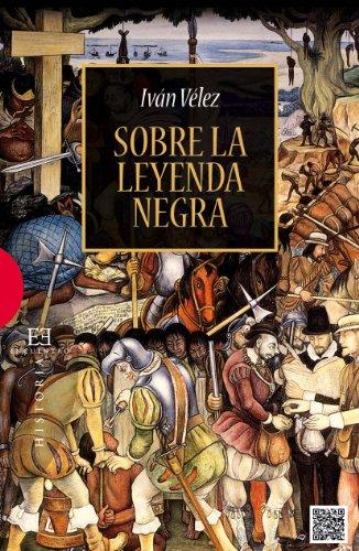 Sobre la leyenda negra por Iván Vélez