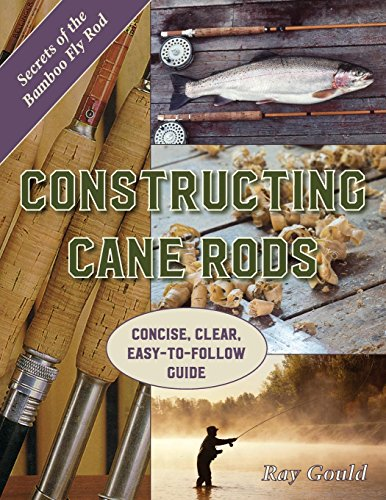 Constructing Cane Rods: Secrets of the Bamboo Fly Rod (Cane Fly Rod)