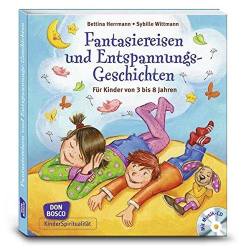 Fantasiereisen und Entspannungsgeschichten: Für Kinder von 3 bis 8 Jahren. Mit Musik-CD mit ca. 72 Minuten Spielzeit (KinderSpiritualität)