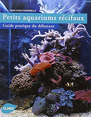 Petits aquariums récifaux, guide pratique du débutant