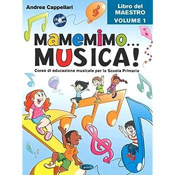 Mamemimo... Musica! Corso Di Educazione Musicale Per La Scuola Primaria. Libro Del Maestro: 1