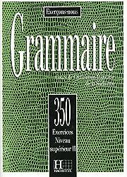 Grammaire: 350 exercices niveau supérieur II : Cours de civilisation française de la Sorbonne