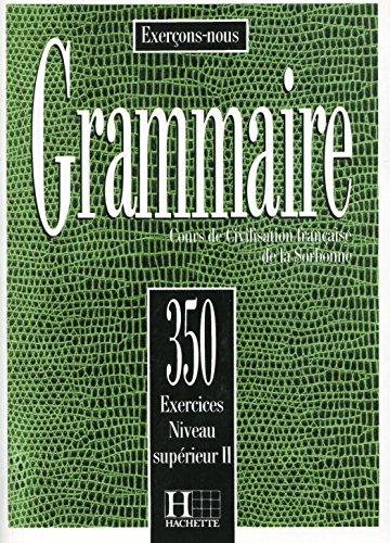 Sorbonne De Cours La (Grammaire: 350 exercices niveau supérieur II : Cours de civilisation française de la Sorbonne: 350 Exercices De Grammaire - Livre De L'Eleve Niveau Superieur II (Exercons-Nous))