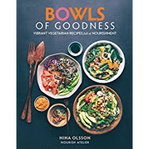 Bowls of Goodness: Vibrant Vegetarian Recipes Full of Nourishment: Vibrant Vegetarian Recipes Full of Nourishment