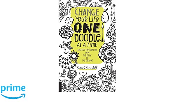 Change Your Life One Doodle At A Time Creative Exploration From The Silly To Serious Amazoncouk Salli S Swindell 9781631590870 Books
