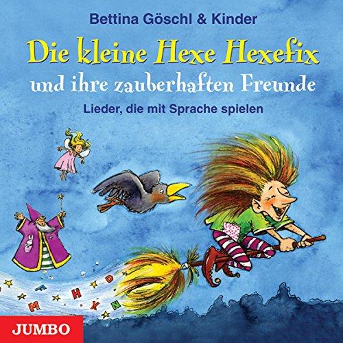 Die kleine Hexe Hexefix und ihre zauberhaften Freunde: Lieder, die mit Sprache spielen