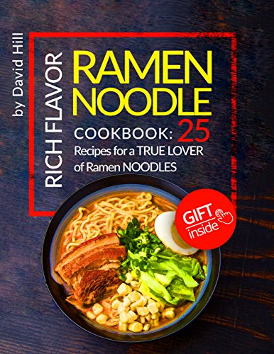 Rich flavor ramen noodle.Cookbook: 25 recipes for a true lover of ramen noodles. (English Edition)