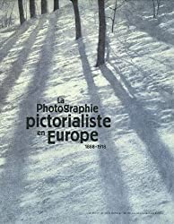 La Photograhie pictorialiste en Europe 1888-1918