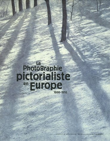 La Photograhie pictorialiste en Europe 1888-1918