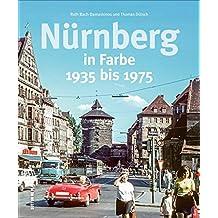 Nürnberg in Farbe. Fotografien von 1935 bis heute. Seltene Ansichten aus der Zeit vor dem Krieg stehen neben erschütternden Trümmerbildern und ... des Wiederaufbaus. (Sutton Archivbilder)