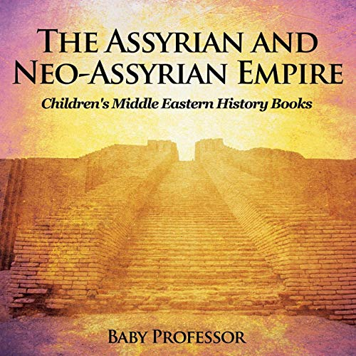 The Assyrian and Neo-Assyrian Empire   Children's Middle Eastern History Books