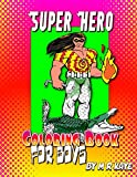 Super Hero Coloring Book of Boys: 68 Pages Of Coloring, Doodle And Journal Prompt Stories: Volume 1