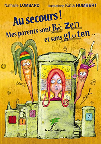 Au secours ! Mes parents sont bio, zen et sans gluten…: Un roman jeunesse (Humanistes en verve !) par Nathalie Lombard