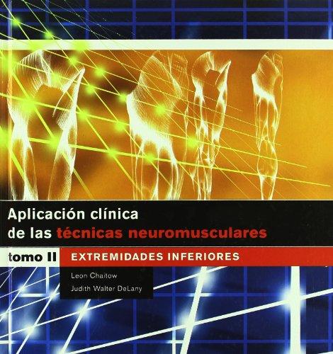 APLICACIÓN CLÍNICA DE LAS TÉCNICAS NEUROMUSCULARES. Extremidades inferiores (Bicolor): 1 (Medicina)