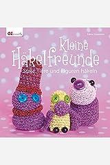 Kleine Häkelfreunde: Süße Tiere und Figuren häkeln Gebundene Ausgabe