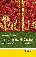 Von Algebra bis Zucker: Arabische Wörter im Deutschen (Reclam Taschenbuch)