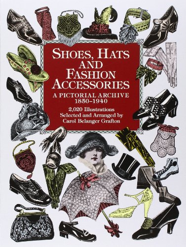 Shoes, Hats and Fashion Accessories: A Pictorial Archive, 1850-1940 (Dover Pictorial Archives) (Dover Pictorial Archive Series) (Kostüm Clipart)