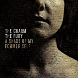 A Shade Of My Former Self [Limited Edition] by The Charm The Fury