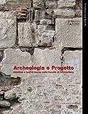 Archeologia e Progetto: didattica e tesi di laurea nella facoltà di Architettura