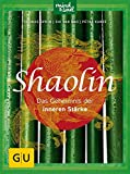 Shaolin - Das Geheimnis der inneren Stärke (GU Mind & Soul Textratgeber)