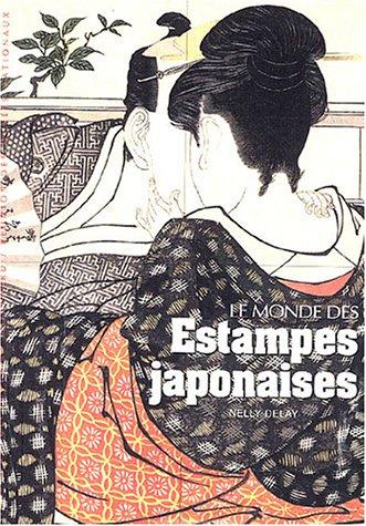 Le monde des estampes japonaises par Nelly Delay