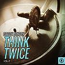 Think Twice, Vol. 2