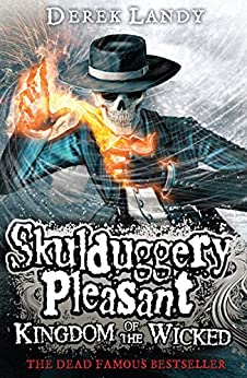 Kingdom of the Wicked (Skulduggery Pleasant, Book 7) (Skulduggery Pleasant series) by [Landy, Derek]