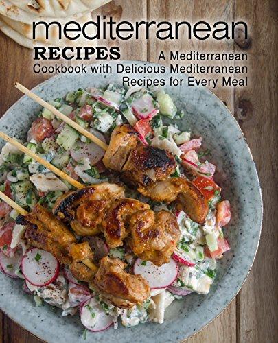 Mediterranean Recipes: A Mediterranean Cookbook with Delicious Mediterranean Recipes for Every Meal (English Edition)