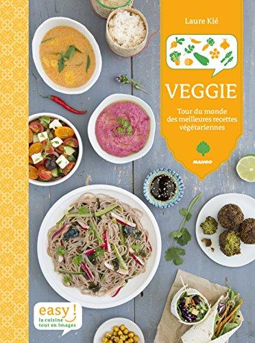 Veggie - Tour de monde des meilleures recettes végétariennes par Laure Kié