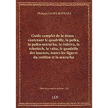 Guide complet de la danse : contenant le quadrille, la polka, la polka-mazurka, la redowa, la schoti
