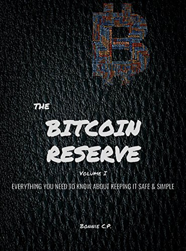 The Bitcoin Reserve: Everything You Need to Know about Keeping it Safe & Simple with Bitcoin, Ripple, Litecoin and other Blockchain Digital Currencies (Volume Book 1)