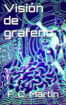 Visión de grafeno (Spanish Edition) par [Martin, F. C.]