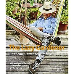 The Lazy Gardener und seine Gartengeheimnisse: Mit weniger Aufwand zur besseren Ernte im Biogarten