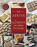 Atkins: The Ultimate ATKINS Diet Recipes: Atkins Diet: Top 300 Atkins Diet Recipes for Beginners