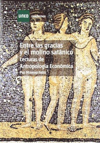 Entre las Gracias y el Molino Satánico. Lecturas de Antropología Económica (CUADERNOS UNED)